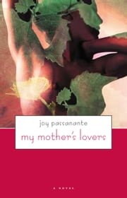 My Mother'S Lovers - (A Novel) ebook by Joy Passanante