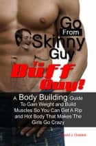 Go From Skinny Guy → To Buff Guy! ebook by David J. Grassie