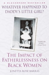 Whatever Happened to Daddy's Little Girl? - The Impact of Fatherlessness on Black Women ebook by Jonetta Rose Barras