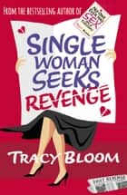 Single Woman Seeks Revenge ebook by Tracy Bloom