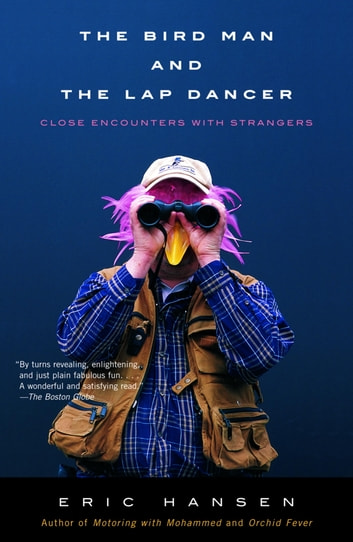 The Bird Man and the Lap Dancer - Close Encounters with Strangers ebook by Eric Hansen