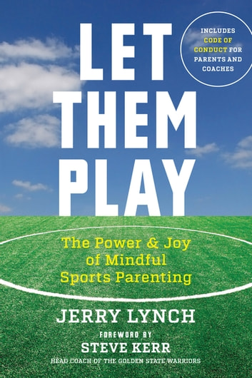 Let Them Play - The Mindful Way to Parent Kids for Fun and Success in Sports ebook by Jerry Lynch