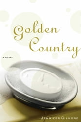 Golden Country - A Novel ebook by Jennifer Gilmore