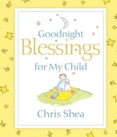 Goodnight Blessings for My Child ebook by Chris Shea