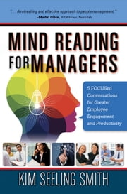 Mind Reading for Managers - 5 FOCUSED Conversations for Greater Employee Engagement and Productivity ebook by Kim Seeling Smith