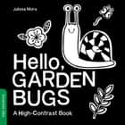 Hello, Garden Bugs - A High-Contrast Book ebook by duopress labs, Julissa Mora