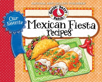 Our Favorite Mexican Fiesta Recipes - Over 60 Zesty Recipes for Favorite South-of-the-Border Dishes ebook by Gooseberry Patch