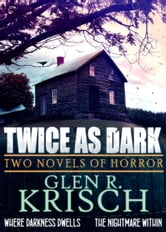 Twice as Dark: Two Novels of Horror ebook by Glen Krisch