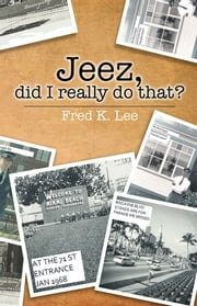 Jeez, did I really do that? ebook by Fred K. Lee