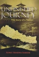 Unfinished Journey: The Story of a Nation ebook by Sumit Sharma Sameer