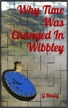Why Time Was Changed In Wibbley ebook by G. Massy