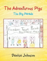 The Adventurous Pigs - The Big Parade ebook by Denise Johnson