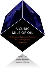 A Cubic Mile of Oil: Realities and Options for Averting the Looming Global Energy Crisis ebook by Hewitt Crane,Edwin Kinderman,Ripudaman Malhotra
