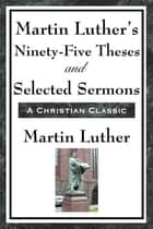 Martin Luther's Ninety-Five Theses and Selected Sermons ebook by Martin Luther