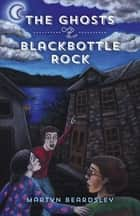The Ghosts of Blackbottle Rock ebook by Martyn Beardsley