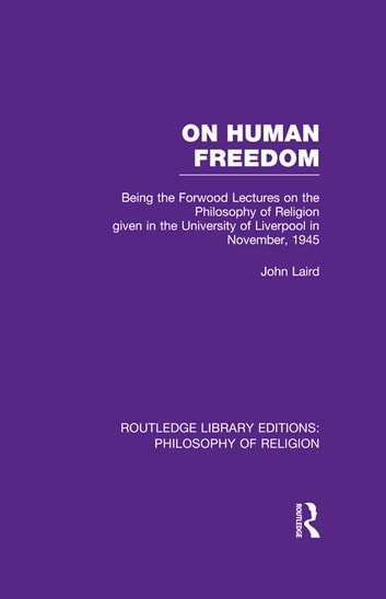 On Human Freedom - Being the Forwood Lectures on the Philosophy of Religion given in the University of Liverpool in November, 1945 ebook by John Laird