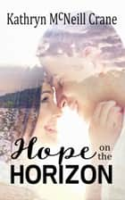 Hope on the Horizon ebook by Kathryn McNeill Crane, Katie Mac