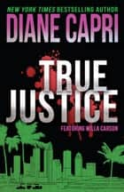 True Justice: A Judge Willa Carson Mystery ebook by Diane Capri