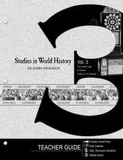Studies in World History Volume 3 (Teacher Guide) - The Modern Age to Present (1900 AD to Present) ebook by James P. Stobaugh