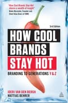 How Cool Brands Stay Hot - Branding to Generations Y and Z ebook by Joeri Van Den Bergh, Mattias Behrer
