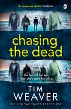 Chasing the Dead - Her son died . . . or so she thought. Don't miss this GRIPPING THRILLER ebook by Tim Weaver