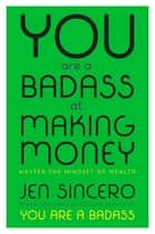You Are a Badass at Making Money ebook by Master the Mindset of Wealth