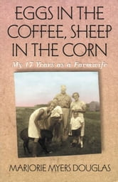 Eggs In The Coffee, Sheep In The Corn: My 17 Years As A Farmwife ebook by Marjorie  Dougls