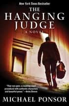 The Hanging Judge - A Novel ebook by Michael Ponsor