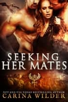 Seeking Her Mates - Alpha Seekers, #2 ebook by Carina Wilder