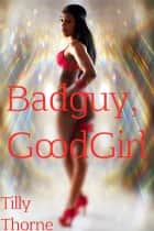 BadGuy, GoodGirl ebook by Tilly Thorne