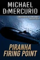 Piranha Firing Point ebook by Michael DiMercurio
