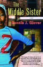 The Middle Sister - A Novel ebook by Bonnie Glover