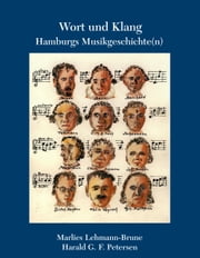 Wort und Klang - Hamburgs Musikgeschichte(n) ebook by Marlies Lehmann-Brune,Harald G.F. Petersen