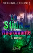 La sfida del Negromante ebook by S.J Himes