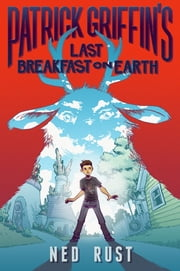 Patrick Griffin's Last Breakfast on Earth ebook by Ned Rust