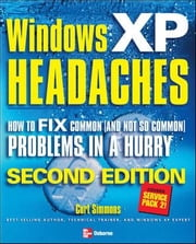 Windows XP Headaches: How to Fix Common (and Not So Common) Problems in a Hurry, Second Edition: How to Fix Common (and Not So Common) Problems in a H ebook by Simmons, Curt