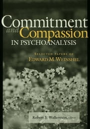 Commitment and Compassion in Psychoanalysis - Selected Papers of Edward M. Weinshel ebook by Robert S. Wallerstein