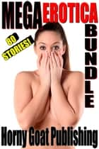 Mega Erotica Bundle (80 Stories!) ebook by