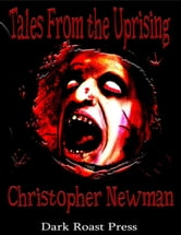 Tales from The Uprising ebook by Christopher Newman