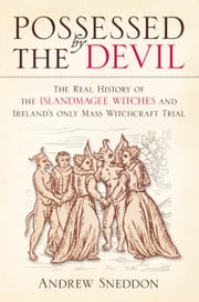 Possessed by the Devil - Ireland's Mass Witchcraft Trial ebook by Dr. Andrew Sneddon