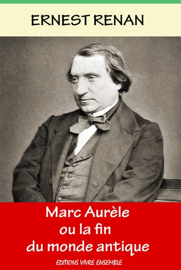 Marc Aurèle ou la fin du monde antique - Le début du Christianisme ebook by Ernest Renan