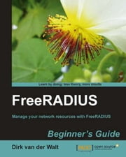 FreeRADIUS Beginner's Guide ebook by Dirk van der Walt
