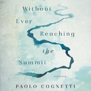 Without Ever Reaching the Summit - A Journey audiobook by Paolo Cognetti