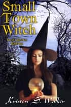 Small Town Witch ebook by Kristen S. Walker