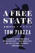 A Free State - A Novel ebook by Tom Piazza