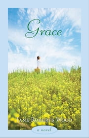 Grace - A Novel ebook by Jane Roberts Wood