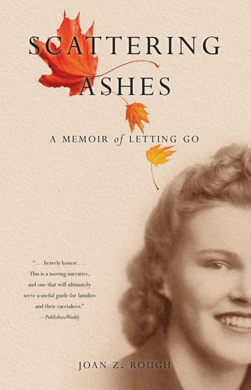 Scattering Ashes - A Memoir of Letting Go ebook by Joan Z. Rough