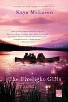 The Firelight Girls - A Novel ebook by Kaya McLaren