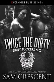 Twice the Dirty ebook by Sam Crescent
