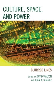 Culture, Space, and Power - Blurred Lines ebook by David Walton,Juan A. Suarez,Iván Villarmea Álvarez,Miguel Mesa del Castillo Clavel,J. Rubén Valdés Miyares,Manuela Ruíz Pardos,Elisa Hernández Pérez,G. Kentak Son,John Storey,Juan Tarancón,Cornelia Wächter,Chris Weedon